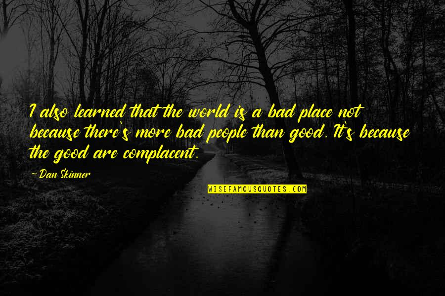 Good And Bad In The World Quotes By Dan Skinner: I also learned that the world is a