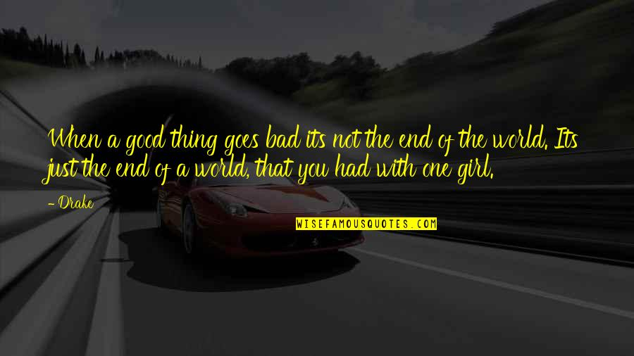 Good And Bad In The World Quotes By Drake: When a good thing goes bad its not