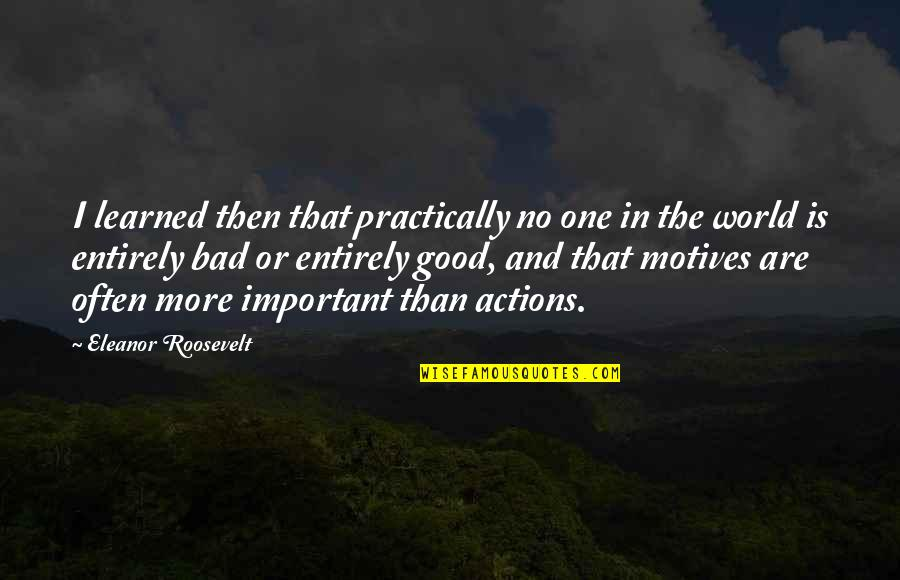 Good And Bad In The World Quotes By Eleanor Roosevelt: I learned then that practically no one in