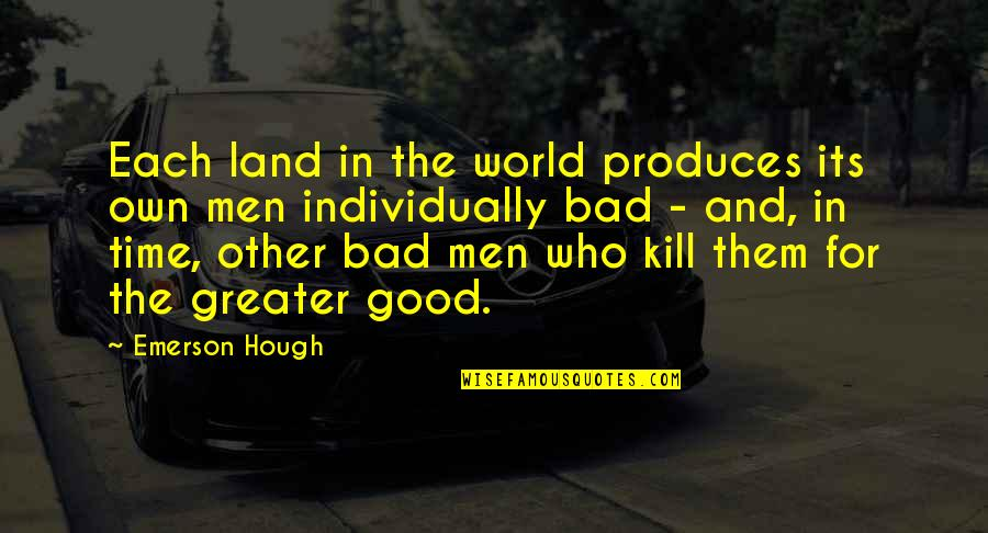 Good And Bad In The World Quotes By Emerson Hough: Each land in the world produces its own