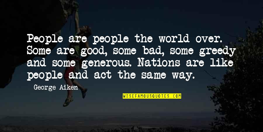 Good And Bad In The World Quotes By George Aiken: People are people the world over. Some are