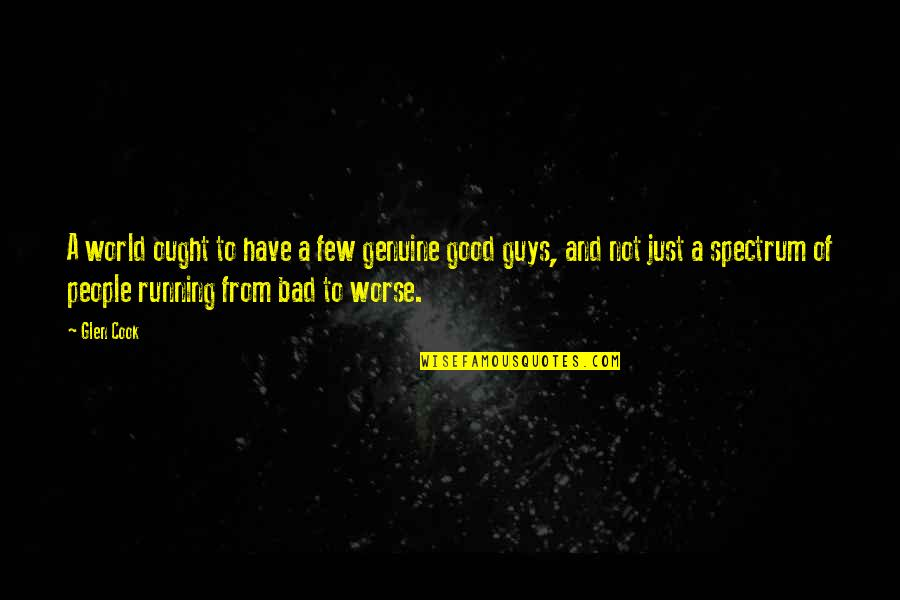 Good And Bad In The World Quotes By Glen Cook: A world ought to have a few genuine