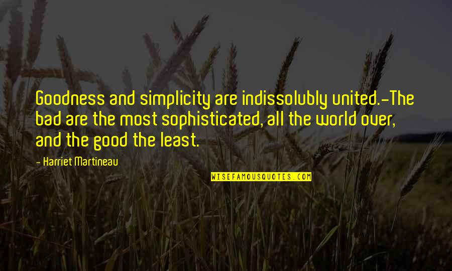 Good And Bad In The World Quotes By Harriet Martineau: Goodness and simplicity are indissolubly united.-The bad are