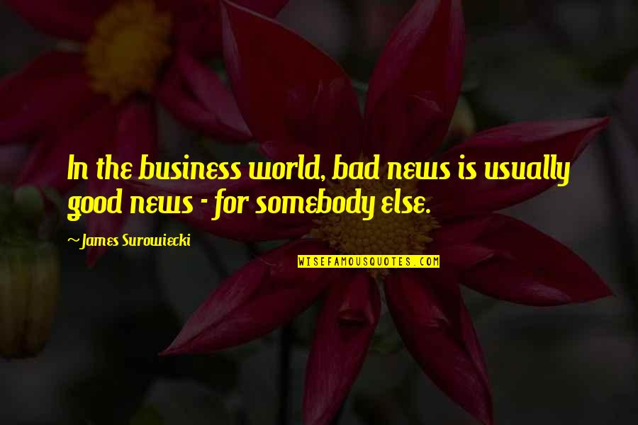 Good And Bad In The World Quotes By James Surowiecki: In the business world, bad news is usually