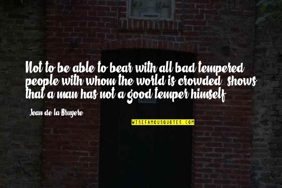 Good And Bad In The World Quotes By Jean De La Bruyere: Not to be able to bear with all