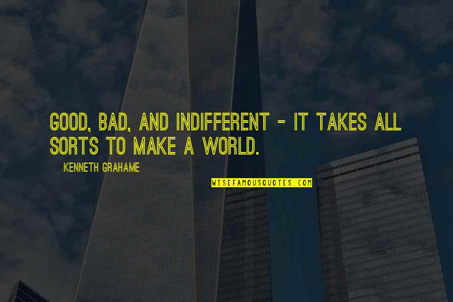Good And Bad In The World Quotes By Kenneth Grahame: Good, bad, and indifferent - It takes all