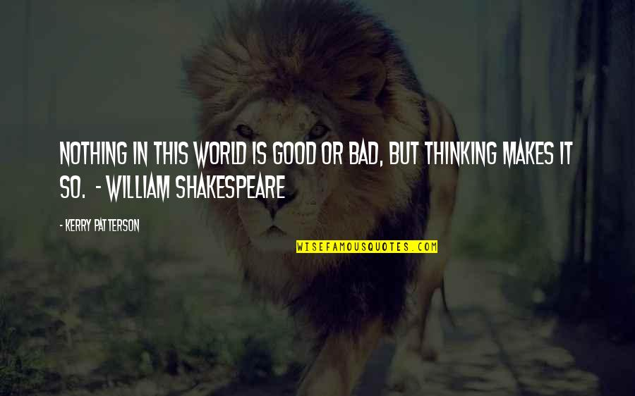 Good And Bad In The World Quotes By Kerry Patterson: Nothing in this world is good or bad,