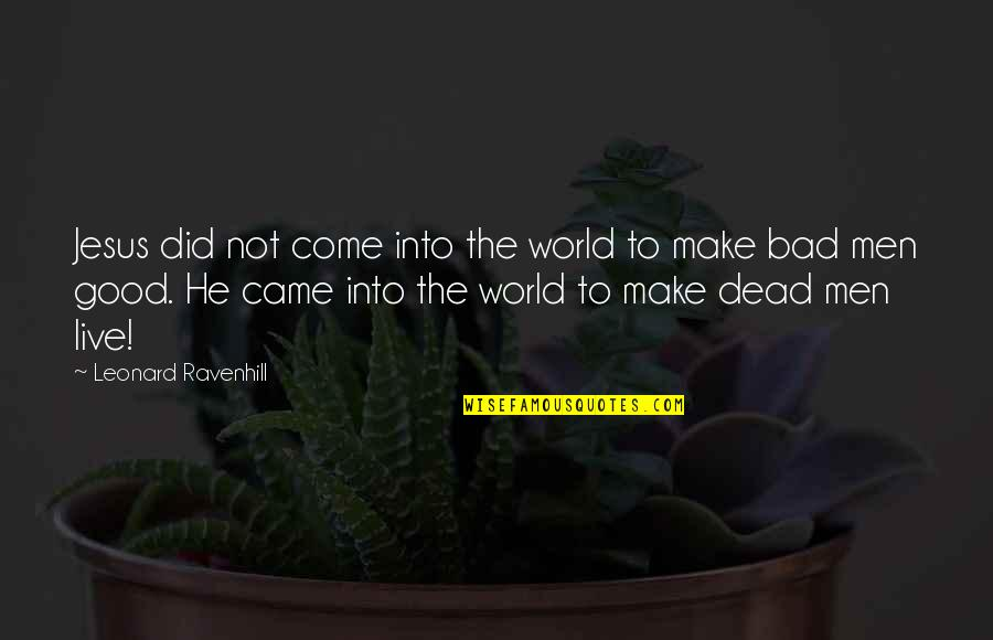 Good And Bad In The World Quotes By Leonard Ravenhill: Jesus did not come into the world to