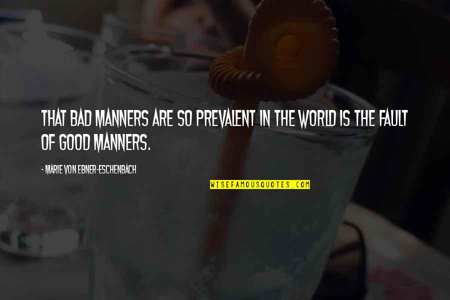 Good And Bad In The World Quotes By Marie Von Ebner-Eschenbach: That bad manners are so prevalent in the