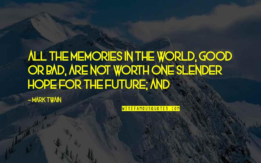 Good And Bad In The World Quotes By Mark Twain: All the memories in the world, good or