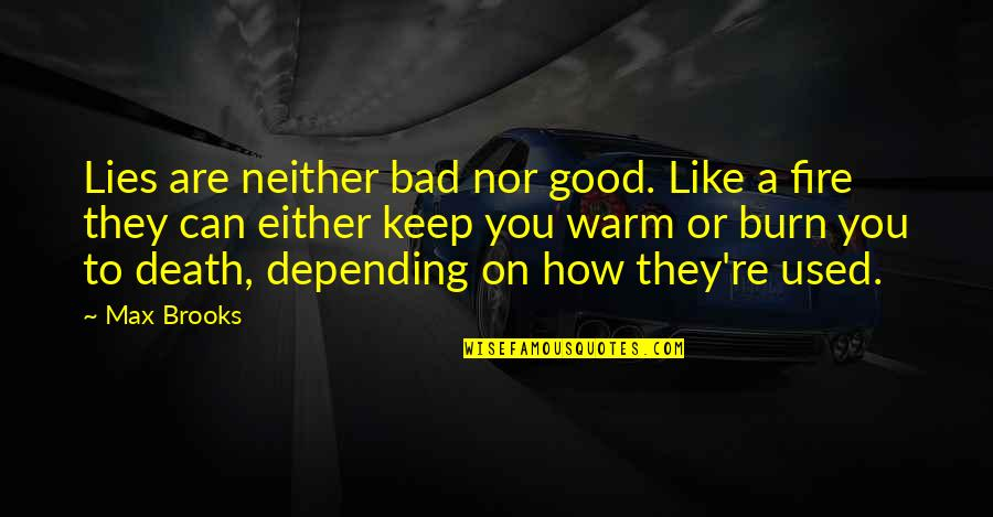 Good And Bad In The World Quotes By Max Brooks: Lies are neither bad nor good. Like a