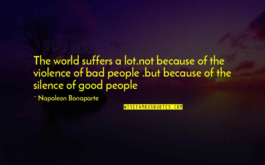Good And Bad In The World Quotes By Napoleon Bonaparte: The world suffers a lot.not because of the