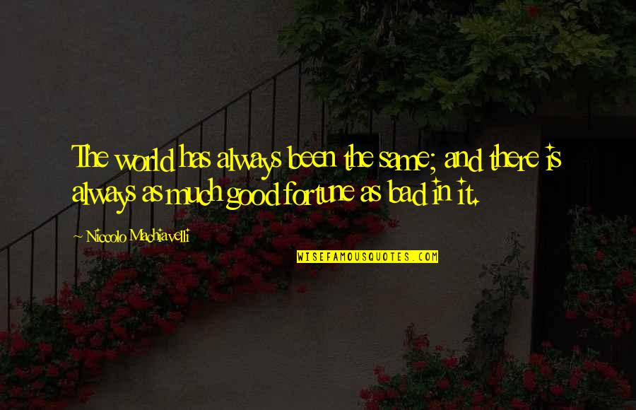 Good And Bad In The World Quotes By Niccolo Machiavelli: The world has always been the same; and