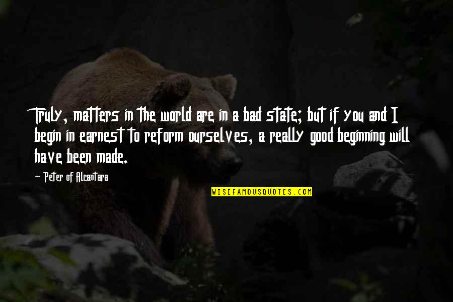 Good And Bad In The World Quotes By Peter Of Alcantara: Truly, matters in the world are in a
