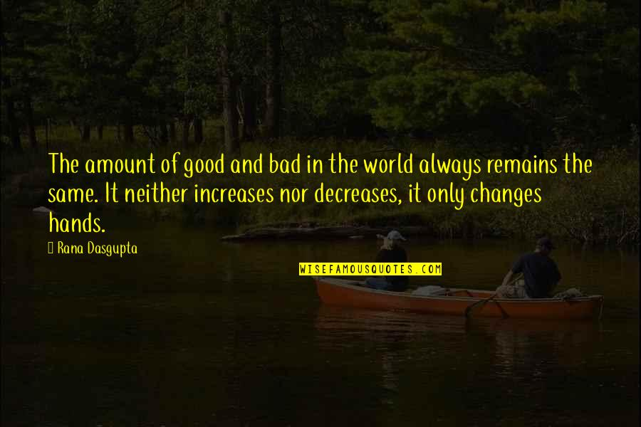 Good And Bad In The World Quotes By Rana Dasgupta: The amount of good and bad in the