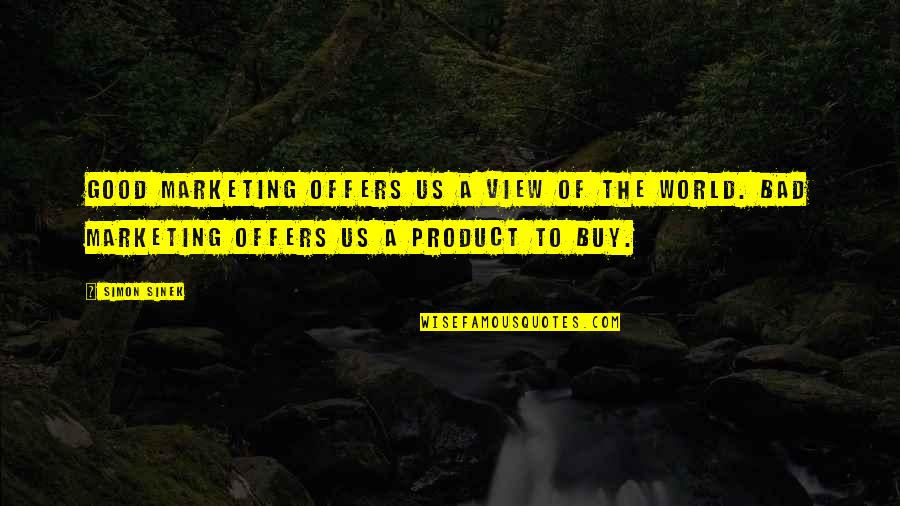 Good And Bad In The World Quotes By Simon Sinek: Good marketing offers us a view of the