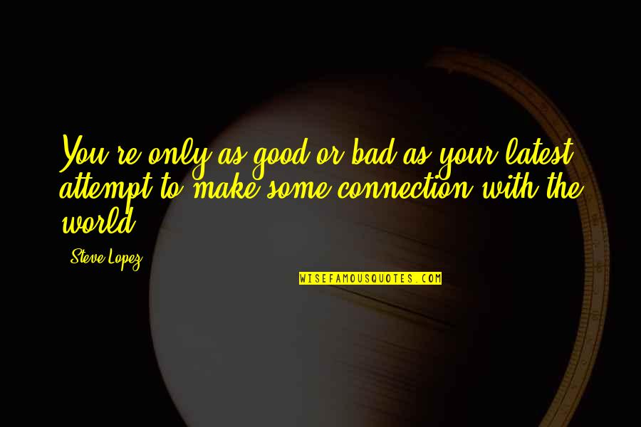 Good And Bad In The World Quotes By Steve Lopez: You're only as good or bad as your