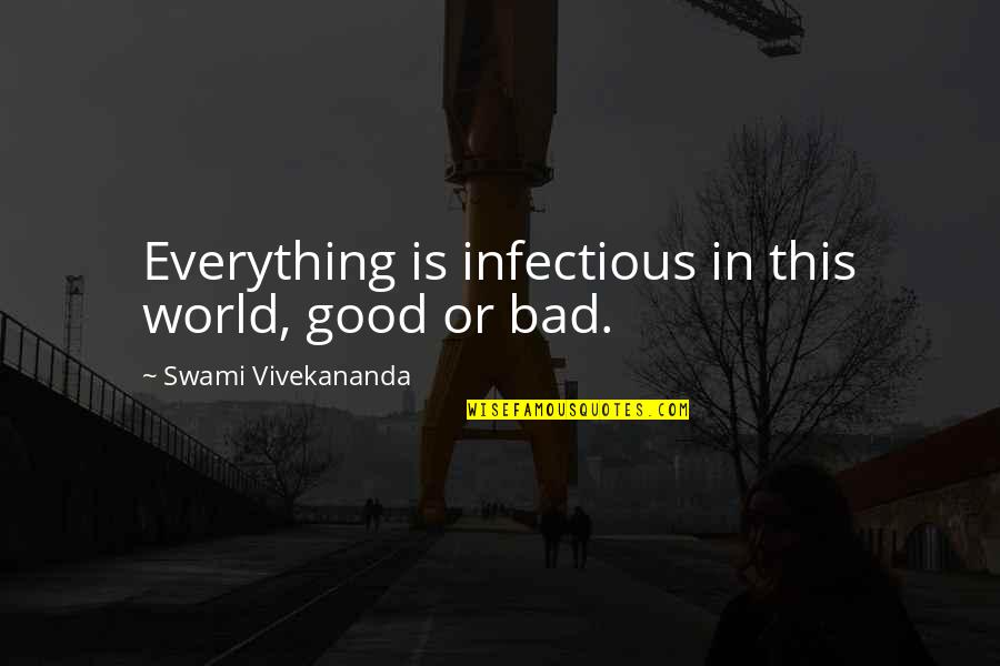 Good And Bad In The World Quotes By Swami Vivekananda: Everything is infectious in this world, good or