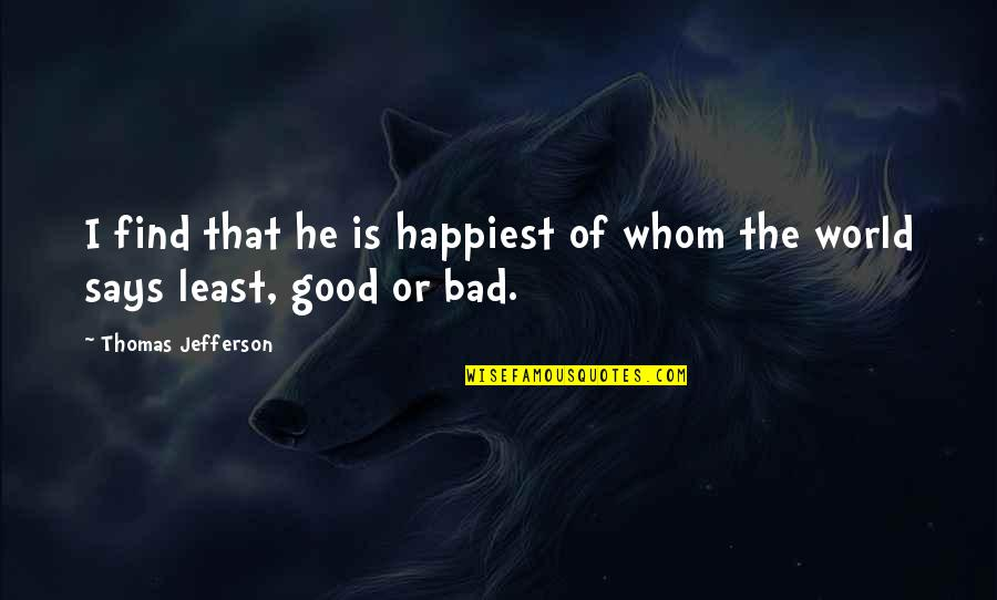 Good And Bad In The World Quotes By Thomas Jefferson: I find that he is happiest of whom