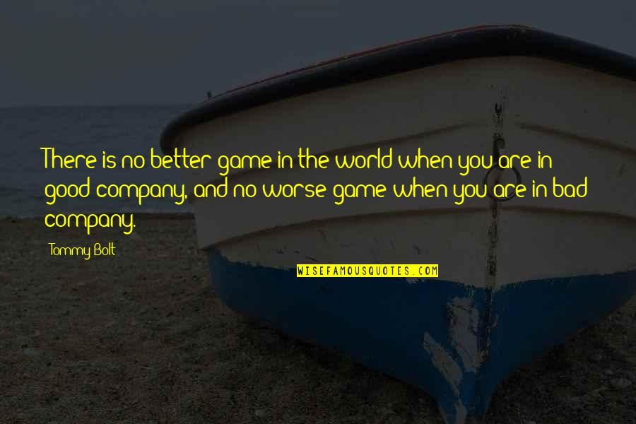 Good And Bad In The World Quotes By Tommy Bolt: There is no better game in the world