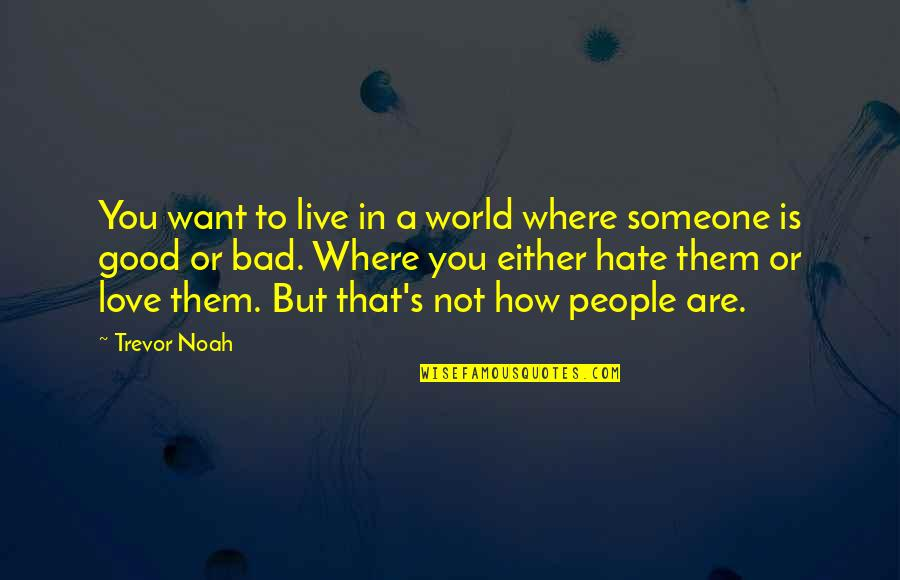 Good And Bad In The World Quotes By Trevor Noah: You want to live in a world where