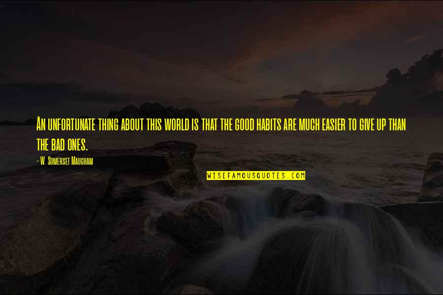 Good And Bad In The World Quotes By W. Somerset Maugham: An unfortunate thing about this world is that