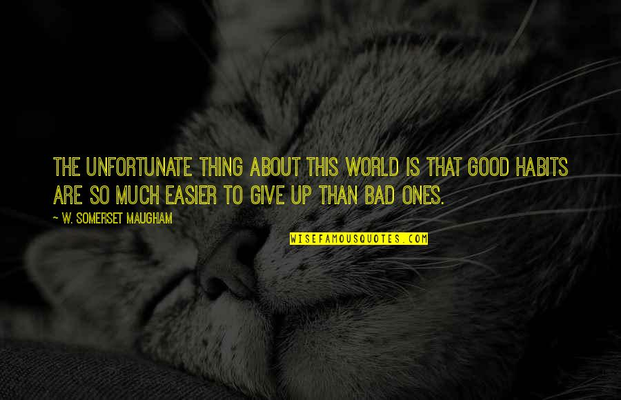 Good And Bad In The World Quotes By W. Somerset Maugham: The unfortunate thing about this world is that