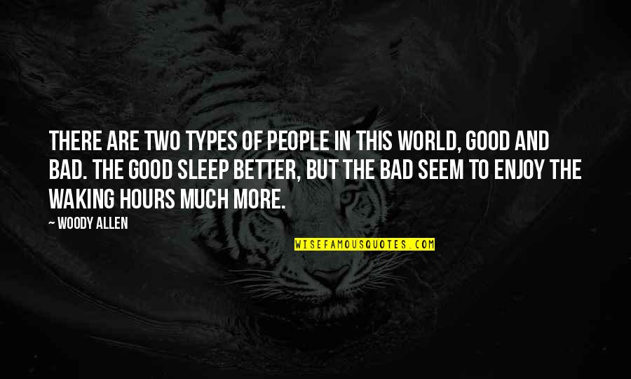 Good And Bad In The World Quotes By Woody Allen: There are two types of people in this