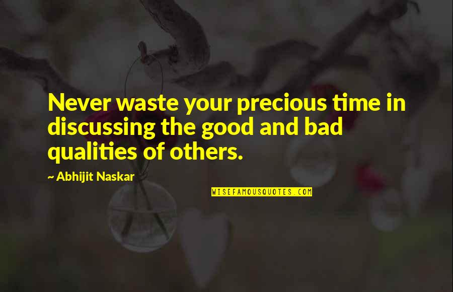 Good And Bad Qualities Quotes By Abhijit Naskar: Never waste your precious time in discussing the
