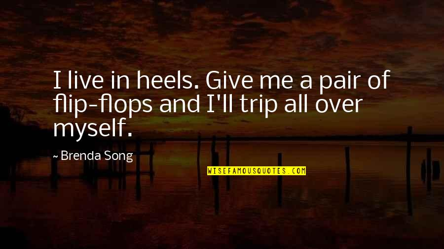 Good And Bad Qualities Quotes By Brenda Song: I live in heels. Give me a pair