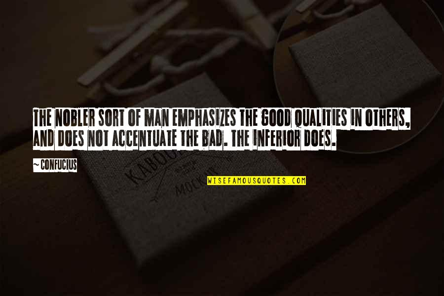 Good And Bad Qualities Quotes By Confucius: The nobler sort of man emphasizes the good