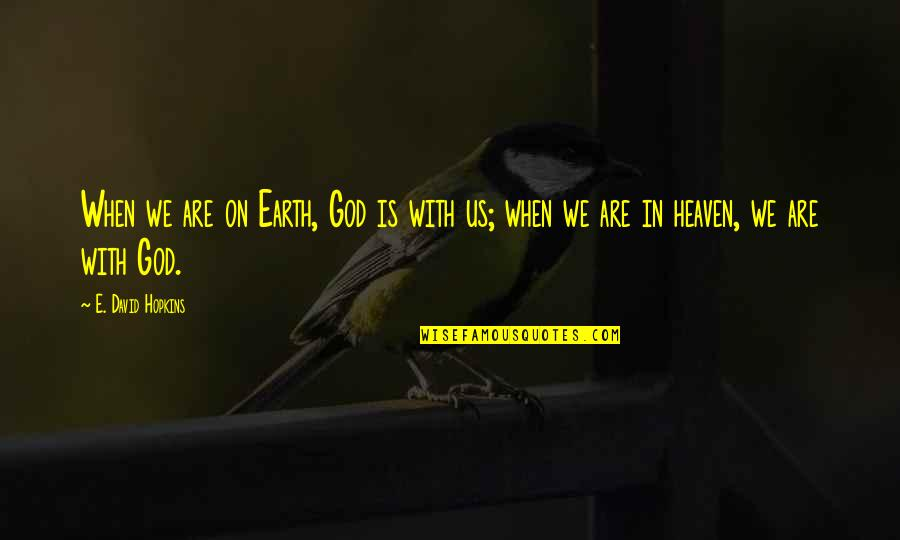 Good And Bad Qualities Quotes By E. David Hopkins: When we are on Earth, God is with