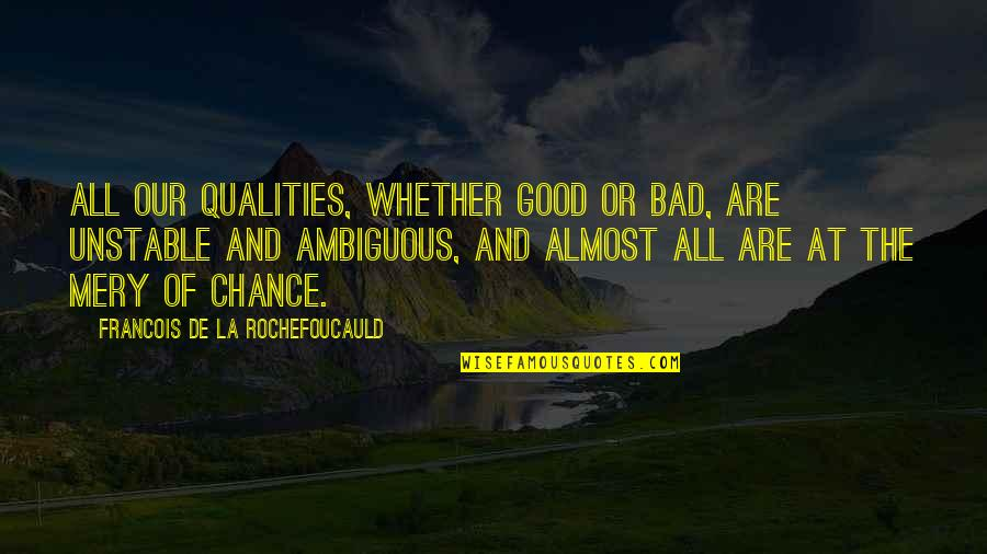 Good And Bad Qualities Quotes By Francois De La Rochefoucauld: All our qualities, whether good or bad, are