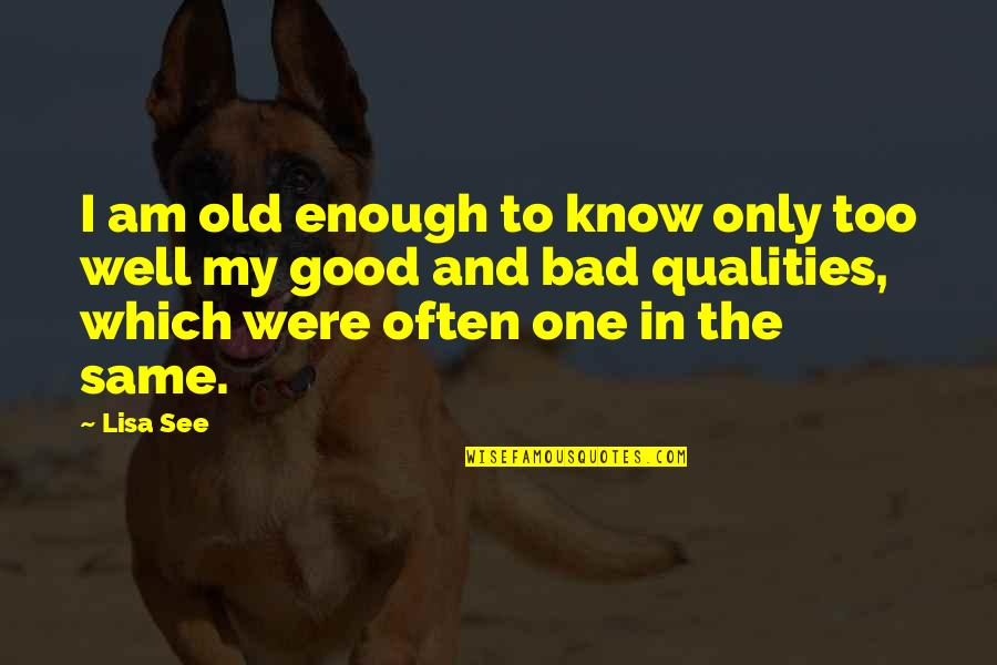 Good And Bad Qualities Quotes By Lisa See: I am old enough to know only too