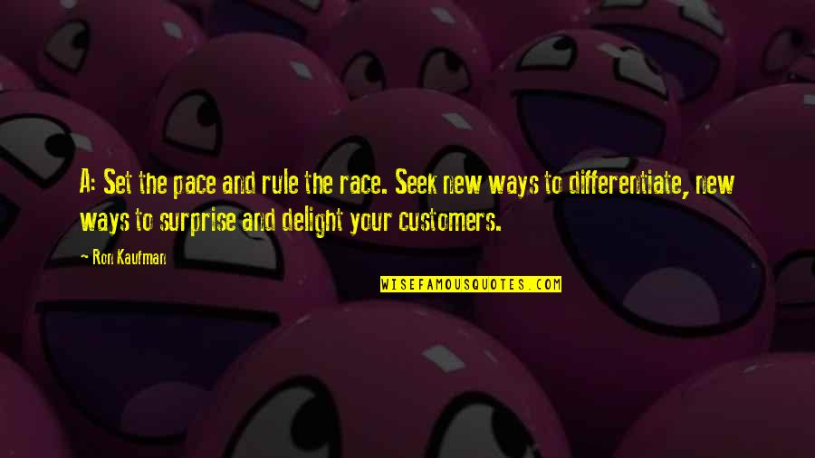 Good And Bad Qualities Quotes By Ron Kaufman: A: Set the pace and rule the race.