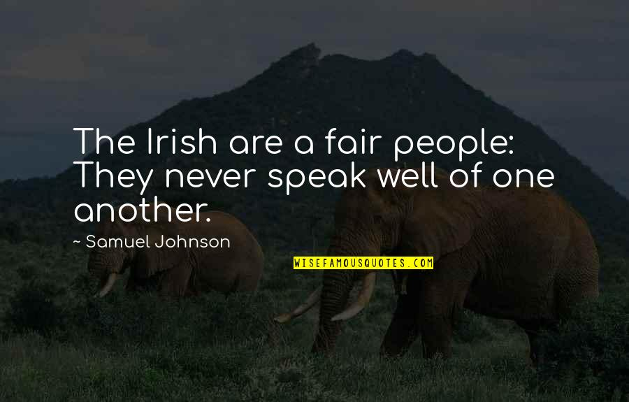 Good And Bad Qualities Quotes By Samuel Johnson: The Irish are a fair people: They never
