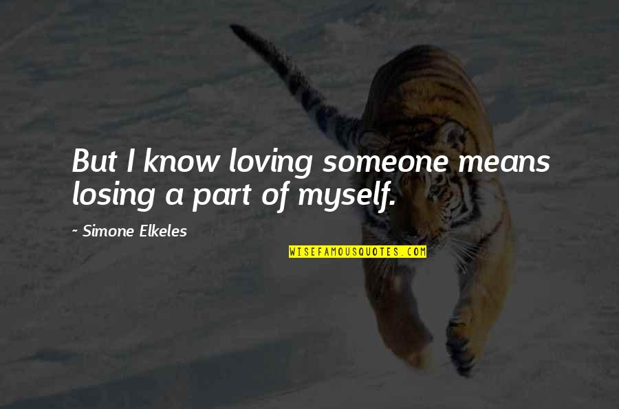 Good And Bad Qualities Quotes By Simone Elkeles: But I know loving someone means losing a
