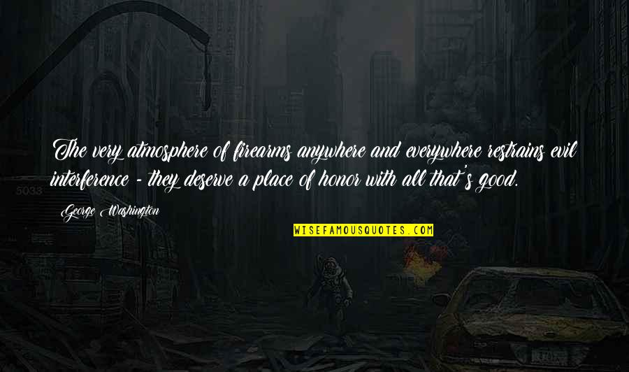 Good Atmosphere Quotes By George Washington: The very atmosphere of firearms anywhere and everywhere