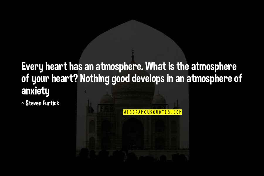 Good Atmosphere Quotes By Steven Furtick: Every heart has an atmosphere. What is the