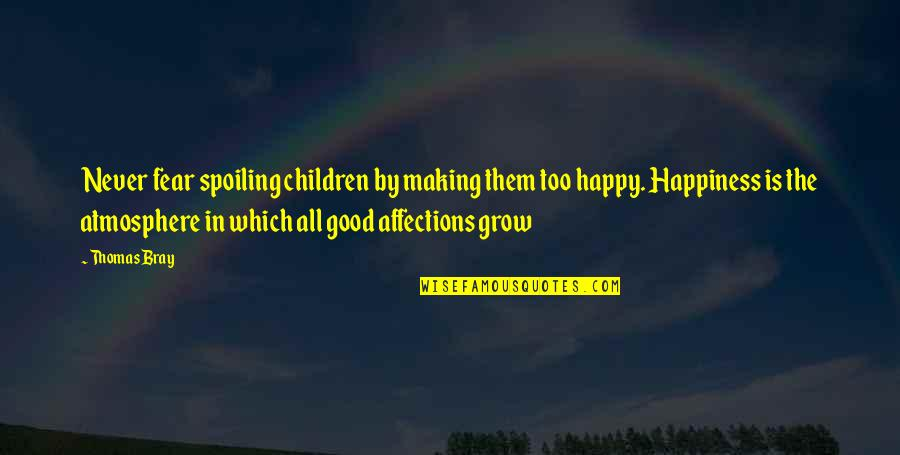 Good Atmosphere Quotes By Thomas Bray: Never fear spoiling children by making them too