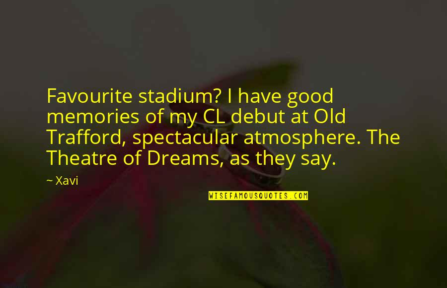 Good Atmosphere Quotes By Xavi: Favourite stadium? I have good memories of my