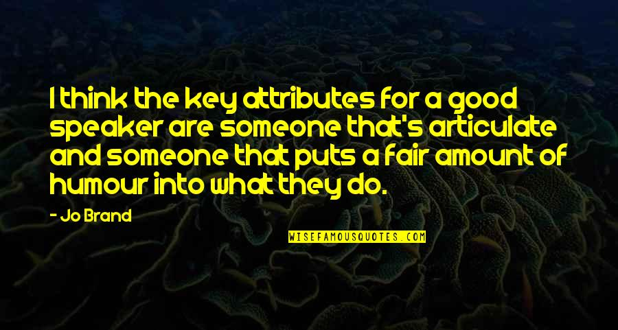 Good Attributes Quotes By Jo Brand: I think the key attributes for a good