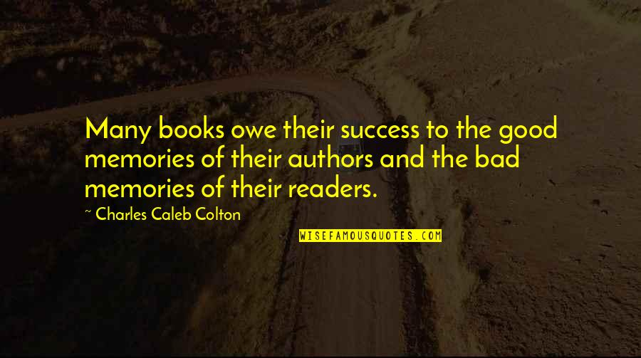 Good Bad Memories Quotes By Charles Caleb Colton: Many books owe their success to the good