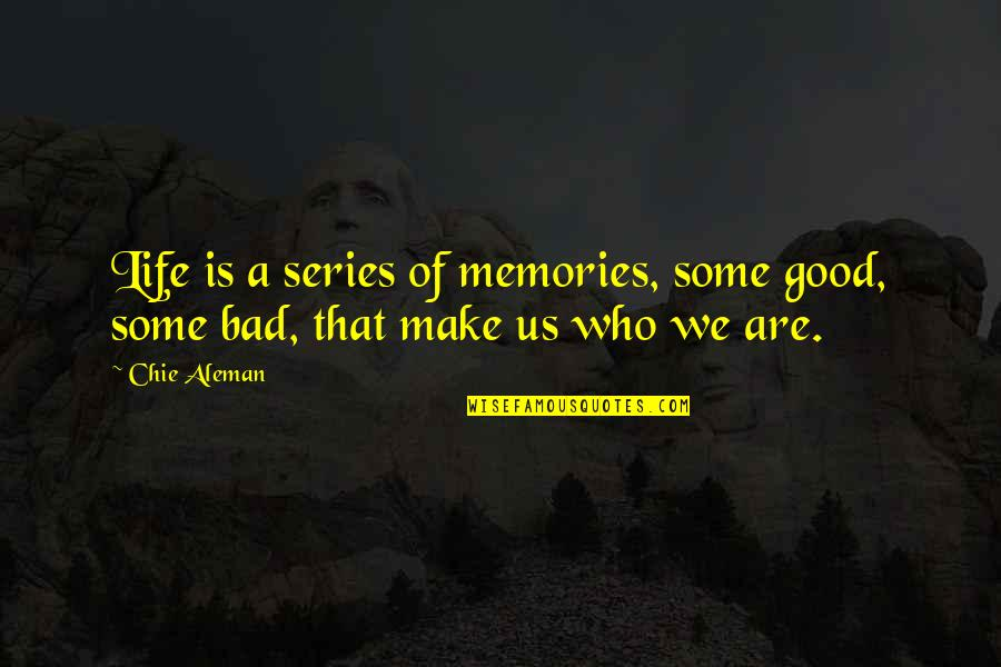 Good Bad Memories Quotes By Chie Aleman: Life is a series of memories, some good,