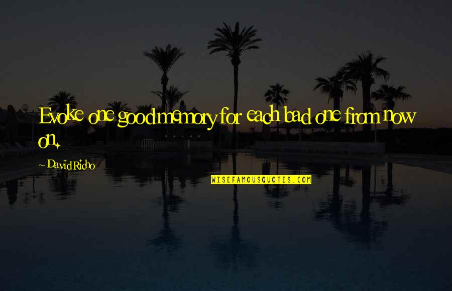 Good Bad Memories Quotes By David Richo: Evoke one good memory for each bad one