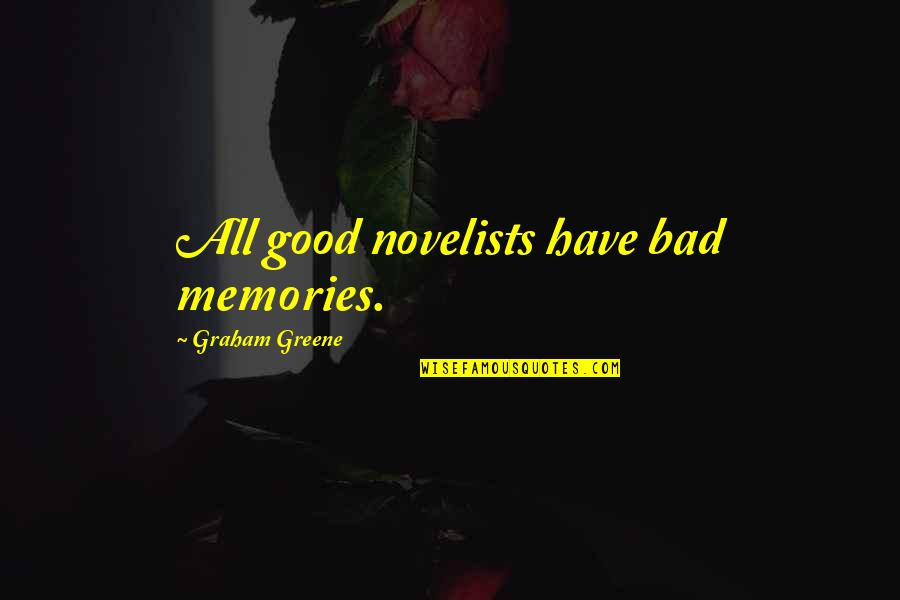 Good Bad Memories Quotes By Graham Greene: All good novelists have bad memories.