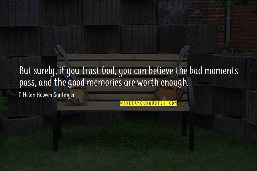 Good Bad Memories Quotes By Helen Hooven Santmyer: But surely, if you trust God, you can