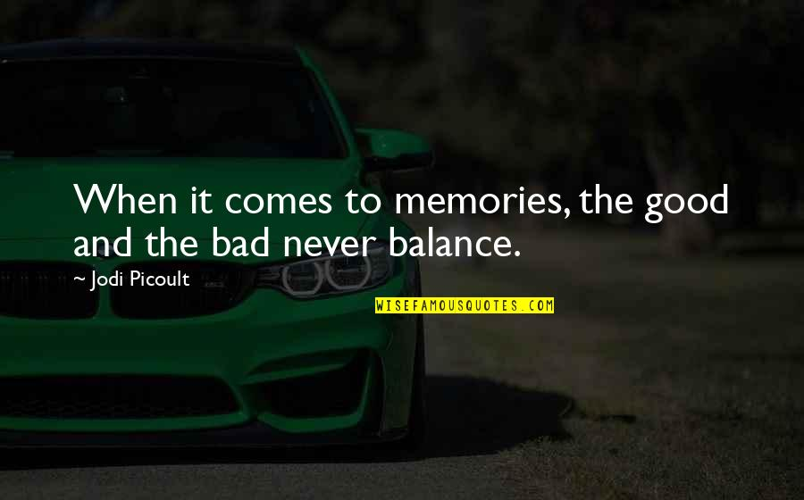 Good Bad Memories Quotes By Jodi Picoult: When it comes to memories, the good and