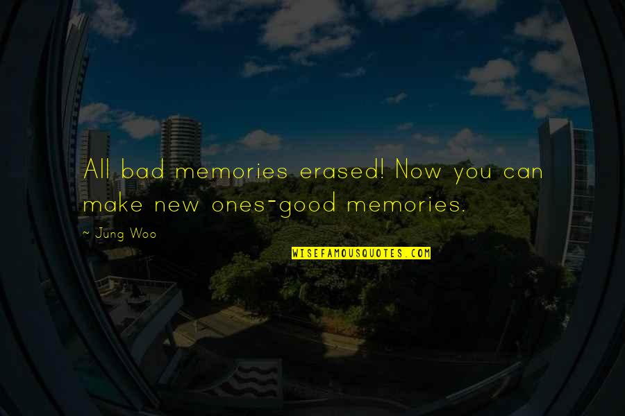 Good Bad Memories Quotes By Jung Woo: All bad memories erased! Now you can make