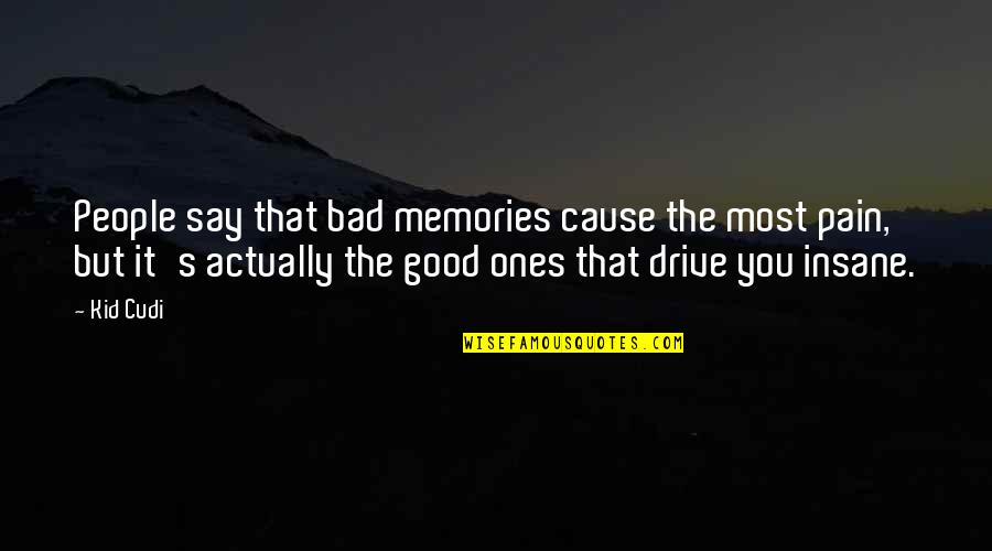 Good Bad Memories Quotes By Kid Cudi: People say that bad memories cause the most